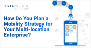 [Infographic] How Do You Plan a Mobility Strategy for Your Multi-location Enterprise?