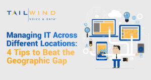 Learn four tips for managing IT across different locations.